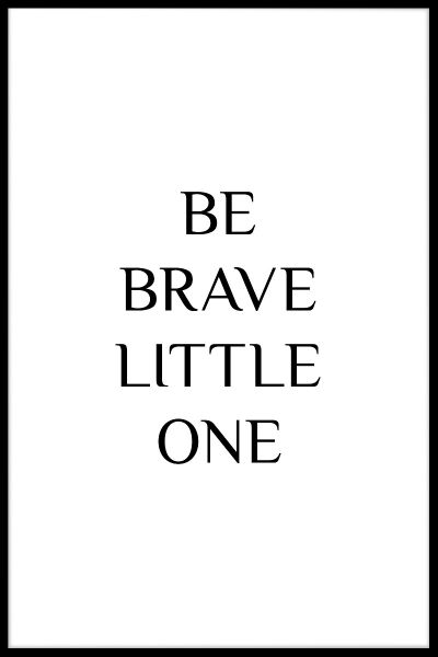 Be Brave Little One Juliste