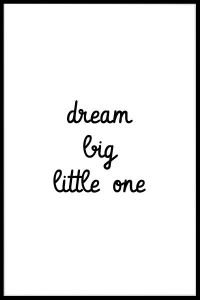 Dream Big Little One Juliste