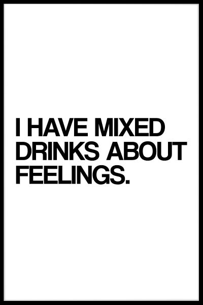 I Have Mixed Drinks About Feelings Juliste