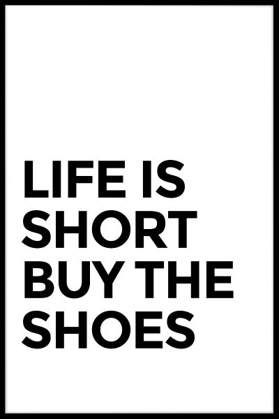 Life Is Short Buy The Shoes Juliste