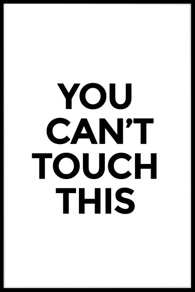 You Can't Touch This Juliste
