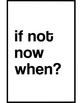 If Not Now When? Juliste